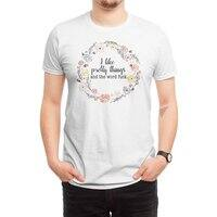 I like pretty things and the word fuck. - mens-regular-tee - small view