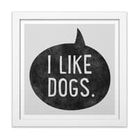 I Like Dogs - white-square-framed-print - small view