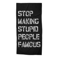 Stop Making Stupid People Famous - beach-towel - small view