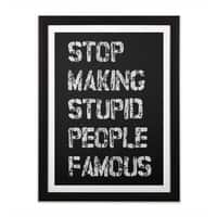 Stop Making Stupid People Famous - black-vertical-framed-print - small view