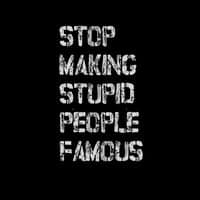 Stop Making Stupid People Famous - small view