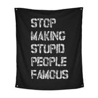 Stop Making Stupid People Famous - indoor-wall-tapestry-vertical - small view
