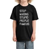 Stop Making Stupid People Famous - kids-tee - small view