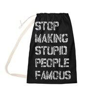 Stop Making Stupid People Famous - laundry-bag - small view