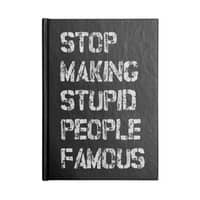 Stop Making Stupid People Famous - notebook - small view