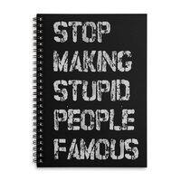 Stop Making Stupid People Famous - spiral-notebook - small view