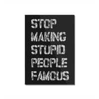Stop Making Stupid People Famous - vertical-mounted-acrylic-print - small view
