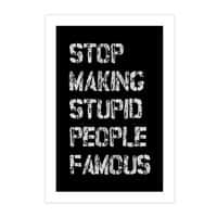 Stop Making Stupid People Famous - vertical-print - small view