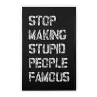 Stop Making Stupid People Famous - vertical-stretched-canvas - small view