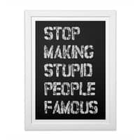 Stop Making Stupid People Famous - white-vertical-framed-print - small view