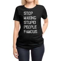 Stop Making Stupid People Famous - womens-regular-tee - small view