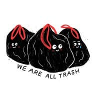 We Are All Trash - small view
