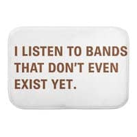 I Listen to Bands That Don't Even Exist Yet. - bath-mat - small view
