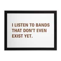 I Listen to Bands That Don't Even Exist Yet. - black-horizontal-framed-print - small view