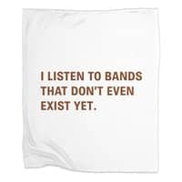 I Listen to Bands That Don't Even Exist Yet. - blanket - small view