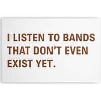 I Listen to Bands That Don't Even Exist Yet. - horizontal-canvas - small view