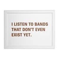I Listen to Bands That Don't Even Exist Yet. - white-horizontal-framed-print - small view