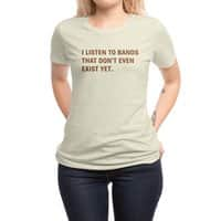 I Listen to Bands That Don't Even Exist Yet. - womens-regular-tee - small view