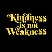 Kindness is not Weakness - small view