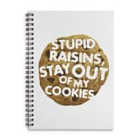 Stupid raisins, stay out of my cookies - spiral-notebook - small view