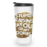 Stupid raisins, stay out of my cookies - travel-mug - small view